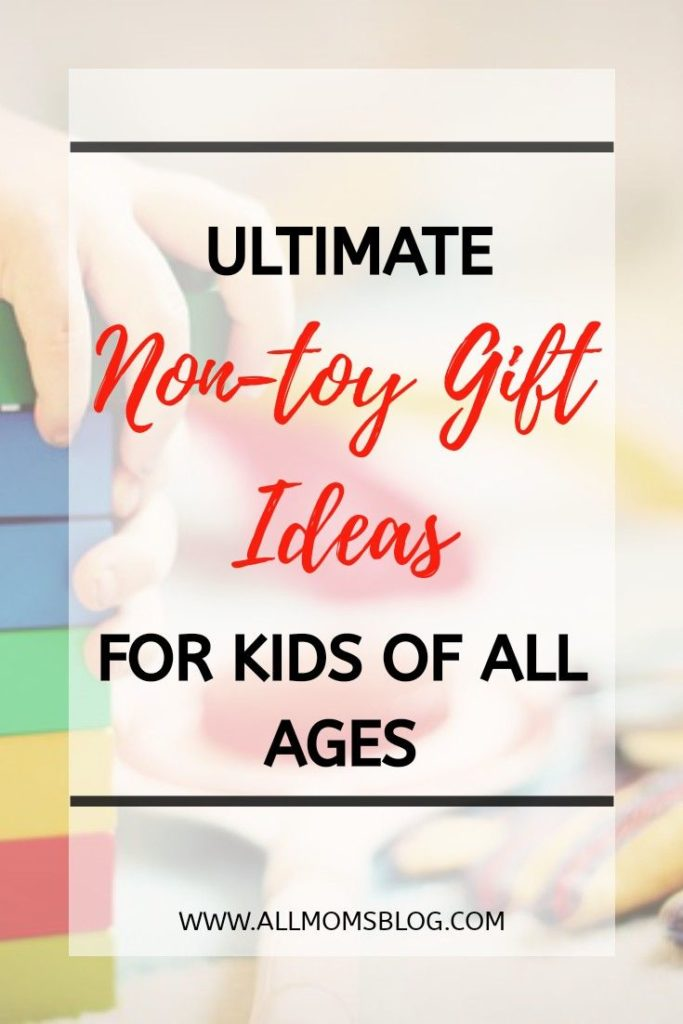 ultimate non toy gift ideas for kids of all ages- allmomsblog