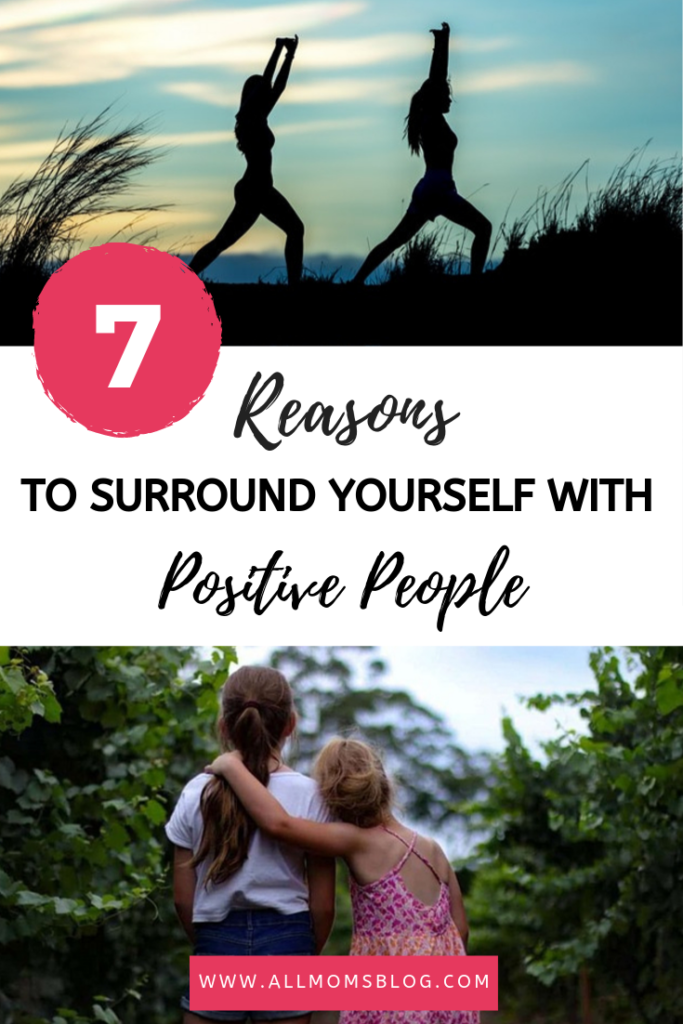 reasons to surround yourself with positive people- allmomsblog