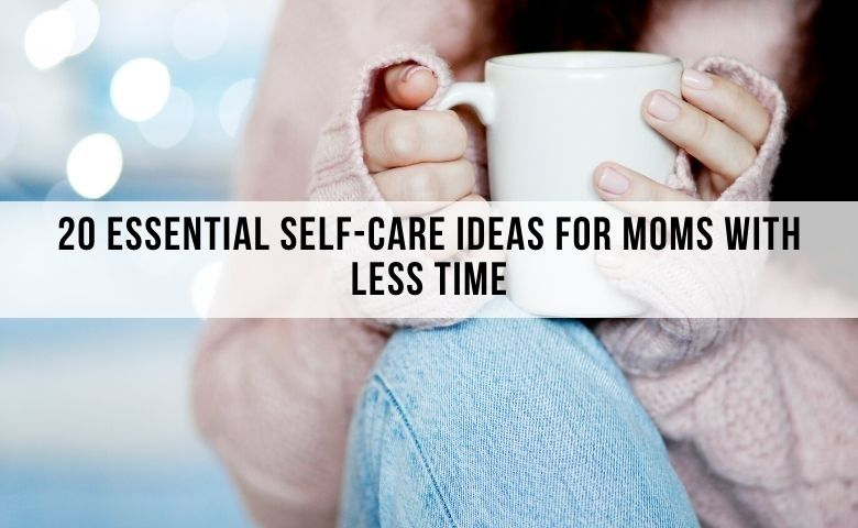 essential self care ideas for busy moms