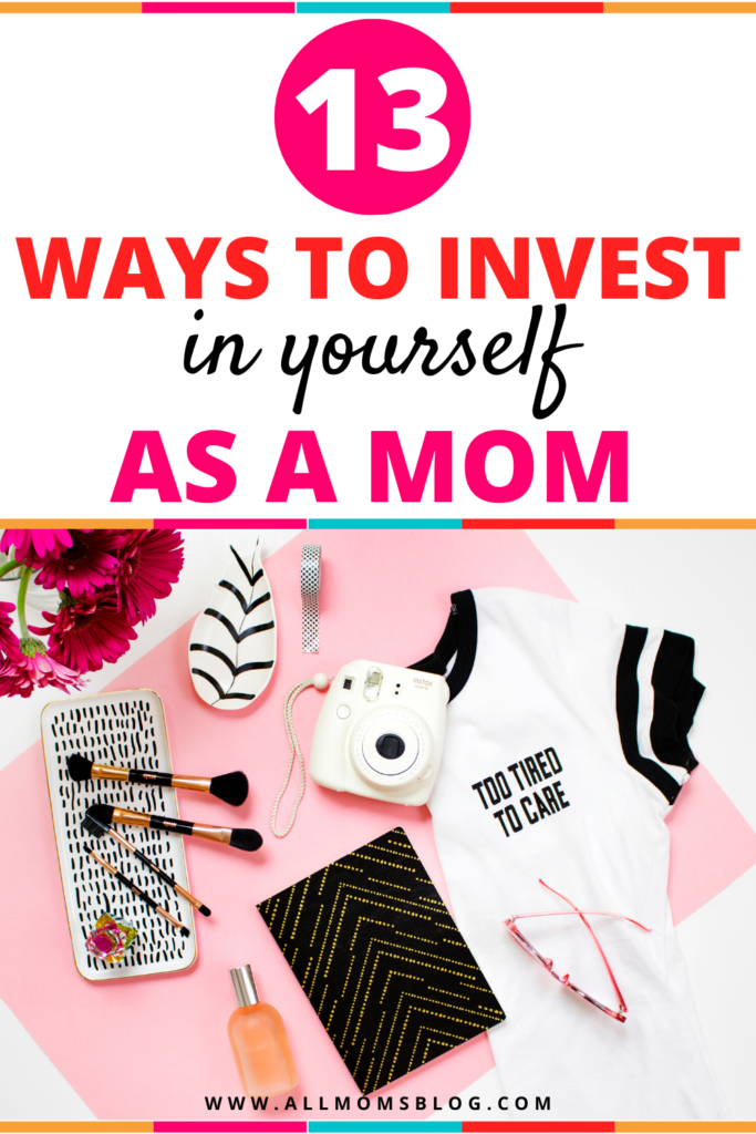 ways to invest in yourself as a mom - all moms blog pin image