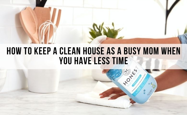 how to keep a clean house as a busy mom