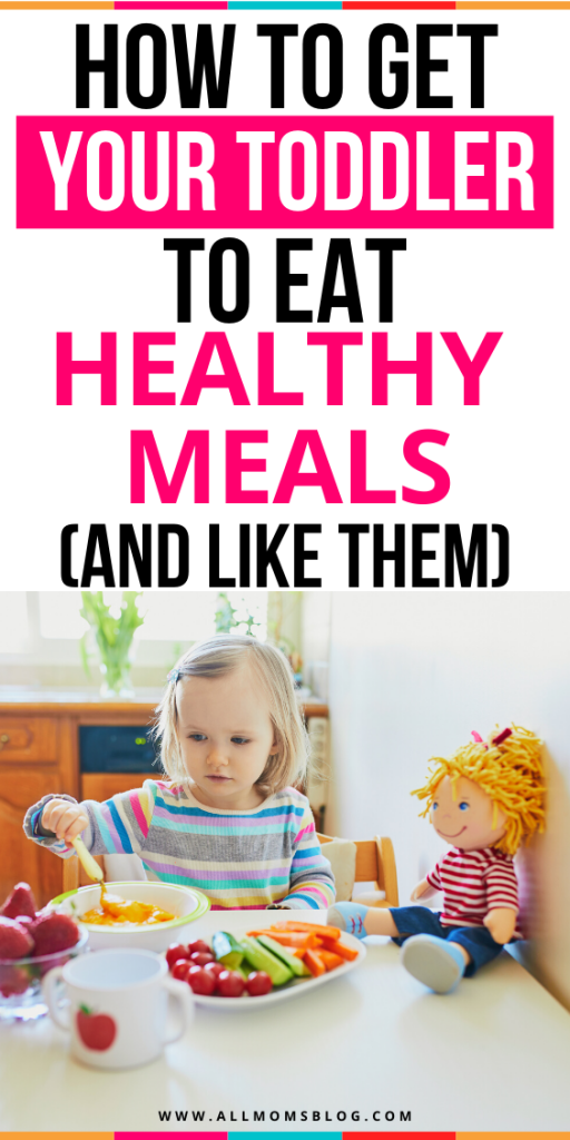 How To Get Your Toddler To Eat Healthy Meals- all moms blog