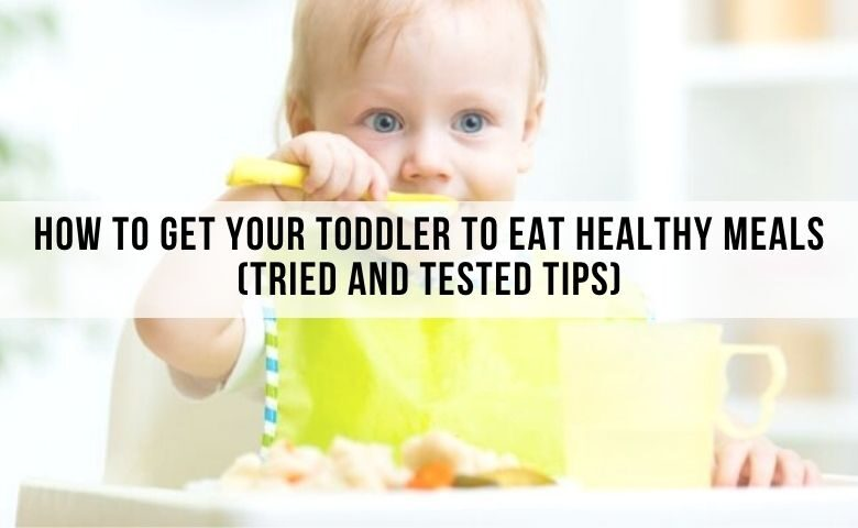 how to get your toddler eat healthy meals. get your picky eater to eat veggies