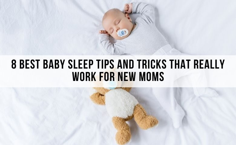 8 Best Baby Sleep Tips And Tricks That Really Work For New Moms