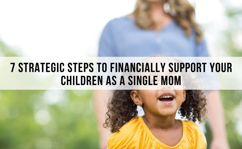 7 Strategic Steps To Financially Support Your Children As A Single Mom