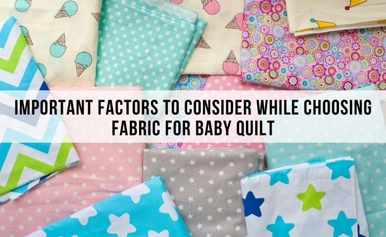 Important Factors To Consider While Choosing Fabric For Baby Quilt